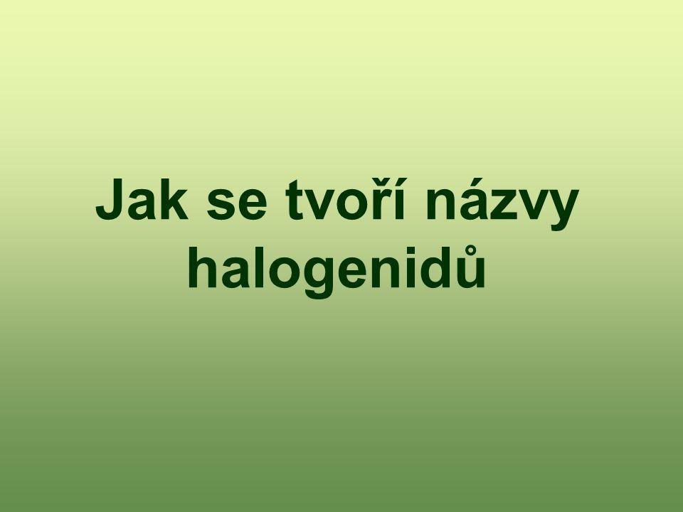 Definice halogenidů Jsou dvouprvkové sloučeniny halogenu (F, Cl, Br, I) s jiným prvkem.
