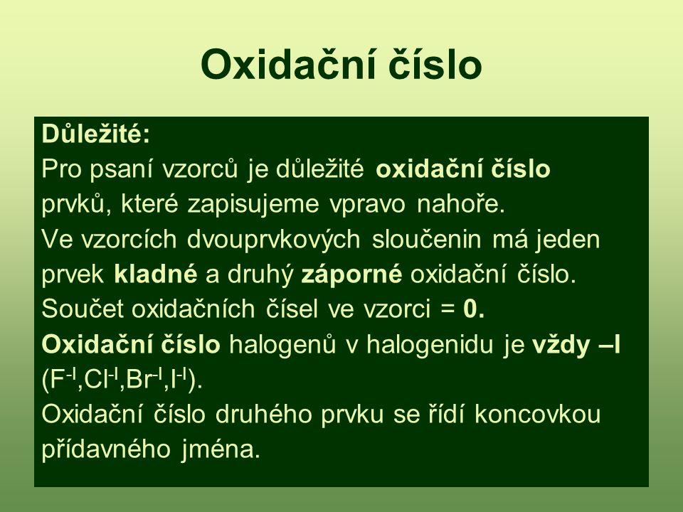 Oxidační číslo Důležité: Pro psaní vzorců je důležité oxidační číslo prvků, které zapisujeme vpravo nahoře. Ve vzorcích dvouprvkových sloučenin má jed