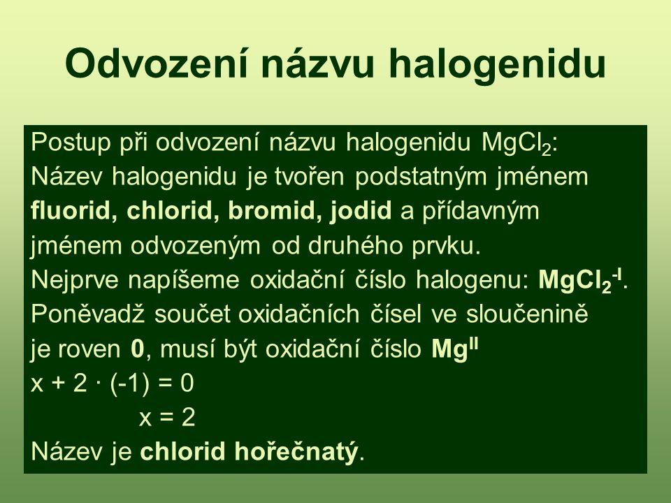 Úkol 3: Doplň oxidační čísla a napiš názvy halogenidů: a/ HgI 2 b/ CuF c/ SCl 4 d/ AgCl e/ CBr 4 f/ LiF g/ FeI 3 h/ ZnCl 2