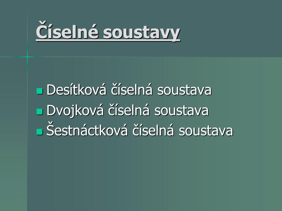 Číselné soustavy a čísla Desítková – 0123456789 Desítková – 0123456789 Dvojková - 01 Dvojková - 01 Šestnáctková – 0123456789ABCDEF Šestnáctková – 0123456789ABCDEF