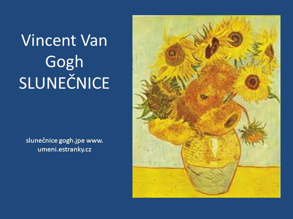 Vincent Van Gogh SLUNEČNICE slunečnice gogh.jpe www. umeni.estranky.cz