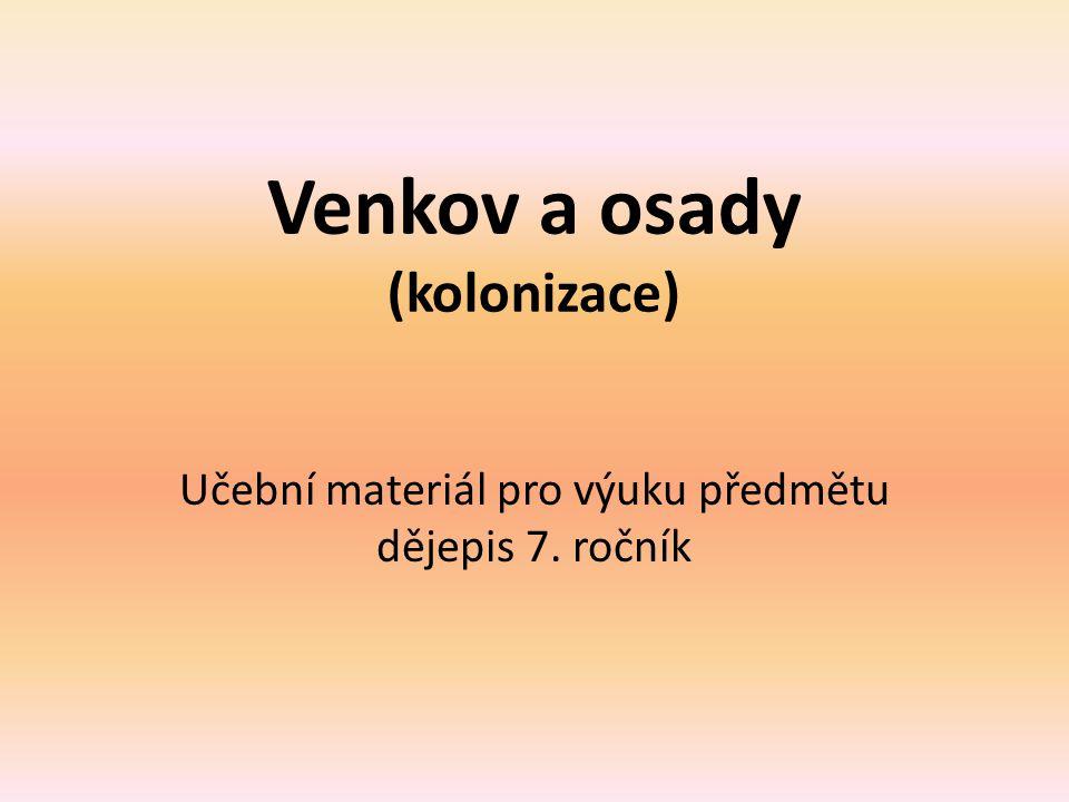 Venkov a osady (kolonizace) Učební materiál pro výuku předmětu dějepis 7. ročník