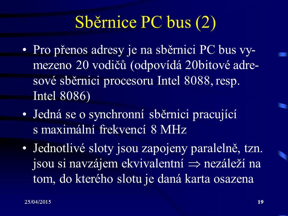 25/04/201519 Sběrnice PC bus (2) Pro přenos adresy je na sběrnici PC bus vy- mezeno 20 vodičů (odpovídá 20bitové adre- sové sběrnici procesoru Intel 8