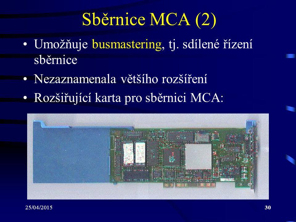 25/04/201530 Sběrnice MCA (2) Umožňuje busmastering, tj. sdílené řízení sběrnice Nezaznamenala většího rozšíření Rozšiřující karta pro sběrnici MCA: