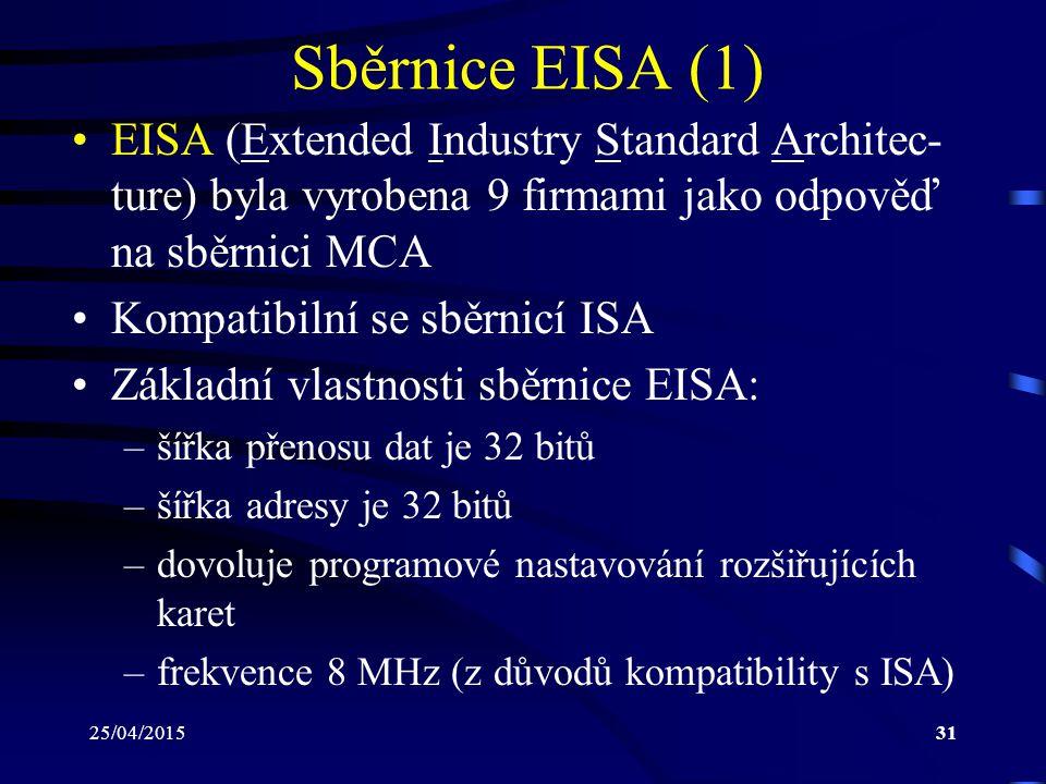 25/04/201531 Sběrnice EISA (1) EISA (Extended Industry Standard Architec- ture) byla vyrobena 9 firmami jako odpověď na sběrnici MCA Kompatibilní se s