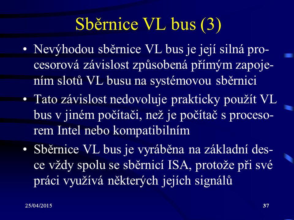 25/04/201537 Sběrnice VL bus (3) Nevýhodou sběrnice VL bus je její silná pro- cesorová závislost způsobená přímým zapoje- ním slotů VL busu na systémo