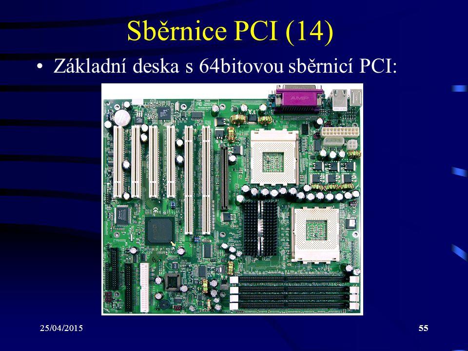 25/04/201555 Sběrnice PCI (14) Základní deska s 64bitovou sběrnicí PCI: