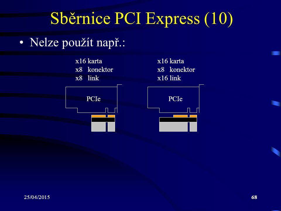 25/04/201568 Sběrnice PCI Express (10) Nelze použít např.: PCIe x16 karta x8 konektor x8 link PCIe x16 karta x8 konektor x16 link