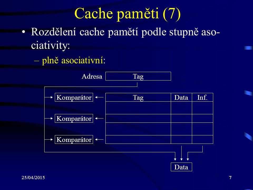 25/04/20157 Cache paměti (7) Rozdělení cache pamětí podle stupně aso- ciativity: –plně asociativní: Tag Inf.DataKomparátor Data Adresa