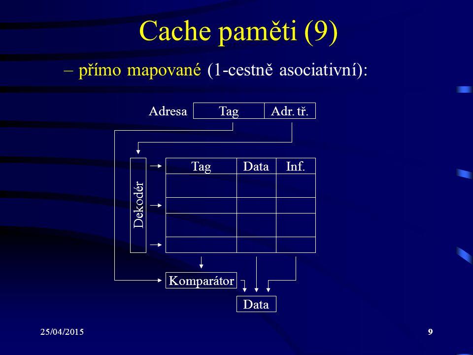 25/04/20159 Cache paměti (9) –přímo mapované (1-cestně asociativní): Komparátor TagAdr. tř. TagInf.Data Dekodér Adresa Data