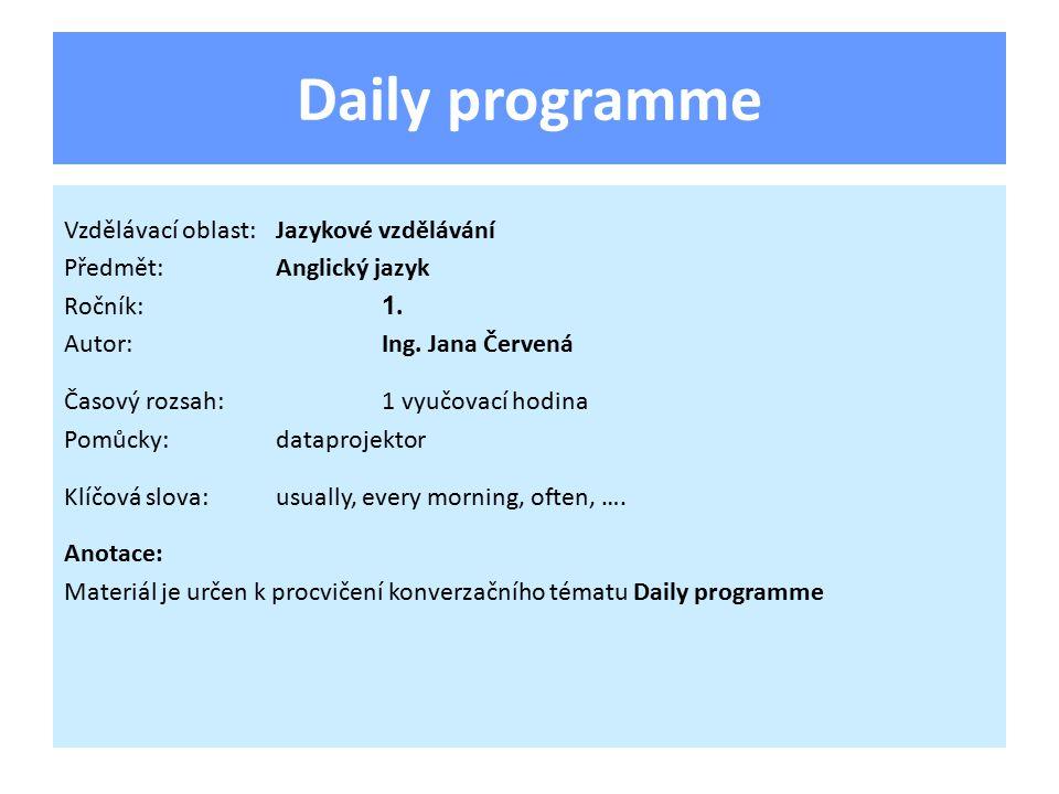 Daily programme Vzdělávací oblast:Jazykové vzdělávání Předmět:Anglický jazyk Ročník: 1.
