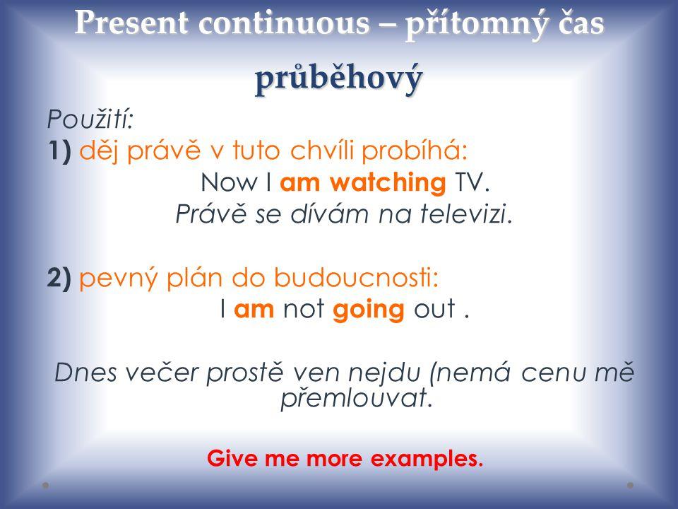 Otázka (present continuous question) …at the moment.