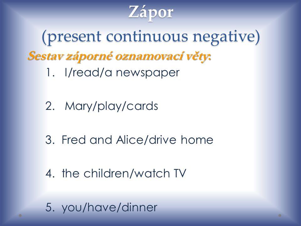 Zápor (present continuous negative) Řešení : 1 I 'm not reading a newspaper.