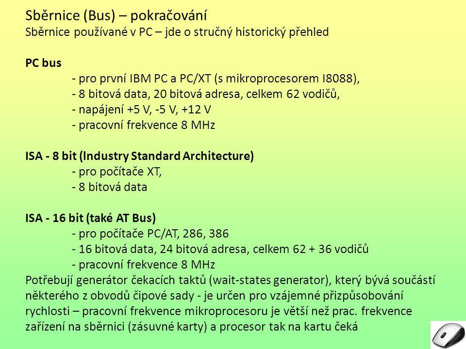 Sběrnice (Bus) – pokračování Sběrnice používané v PC – jde o stručný historický přehled PC bus - pro první IBM PC a PC/XT (s mikroprocesorem I8088), -