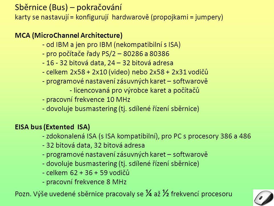 Sběrnice (Bus) – pokračování karty se nastavují = konfigurují hardwarově (propojkami = jumpery) MCA (MicroChannel Architecture) - od IBM a jen pro IBM