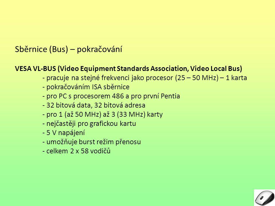 Sběrnice (Bus) – pokračování VESA VL-BUS (Video Equipment Standards Association, Video Local Bus) - pracuje na stejné frekvenci jako procesor (25 – 50
