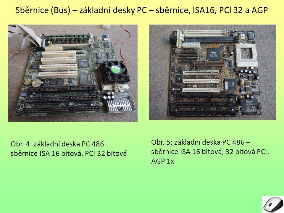 Sběrnice (Bus) – základní desky PC – sběrnice, ISA16, PCI 32 a AGP Obr. 4: základní deska PC 486 – sběrnice ISA 16 bitová, PCI 32 bitová Obr. 5: zákla