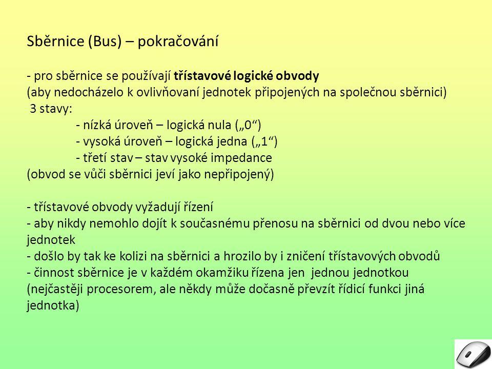 Sběrnice (Bus) – pokračování - pro sběrnice se používají třístavové logické obvody (aby nedocházelo k ovlivňovaní jednotek připojených na společnou sb