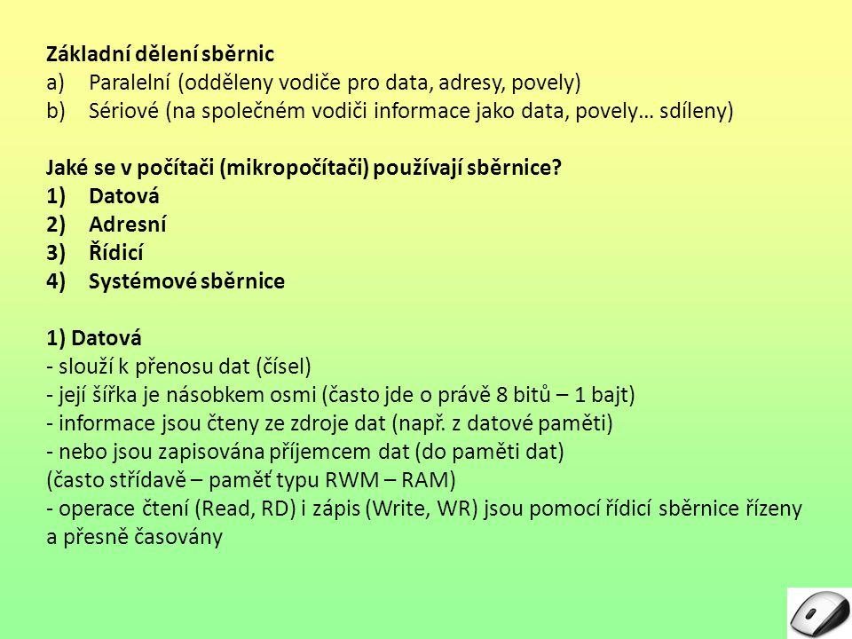 Základní dělení sběrnic a)Paralelní (odděleny vodiče pro data, adresy, povely) b)Sériové (na společném vodiči informace jako data, povely… sdíleny) Ja