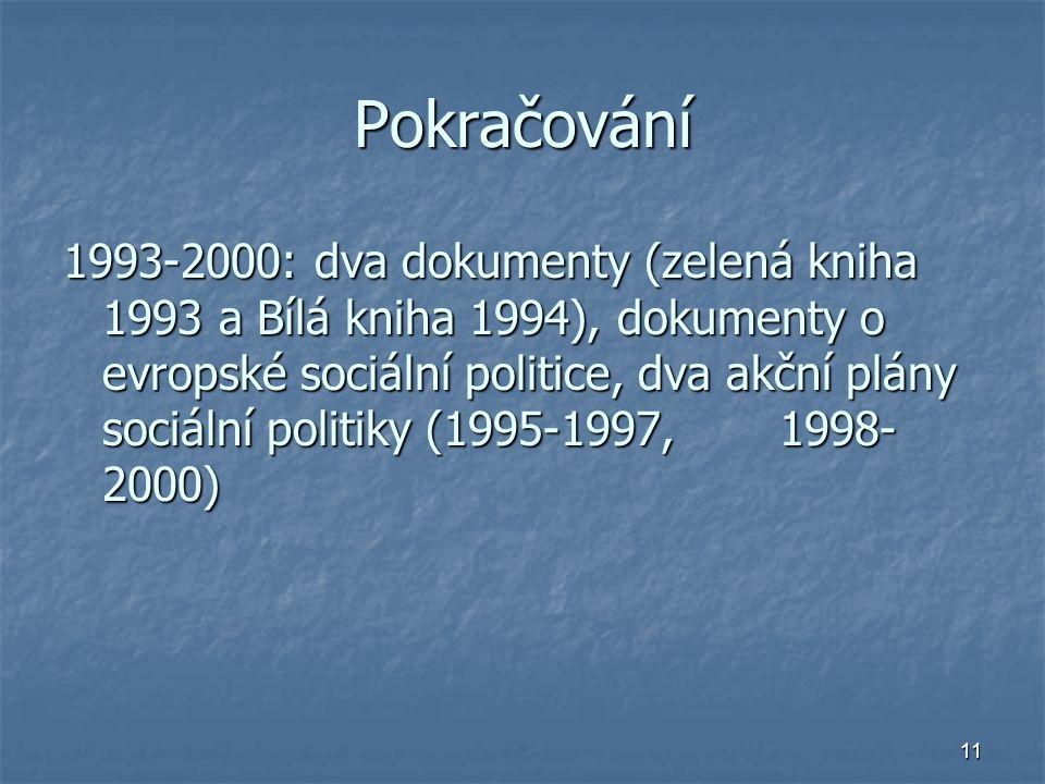 11 Pokračování 1993-2000: dva dokumenty (zelená kniha 1993 a Bílá kniha 1994), dokumenty o evropské sociální politice, dva akční plány sociální politiky (1995-1997, 1998- 2000)
