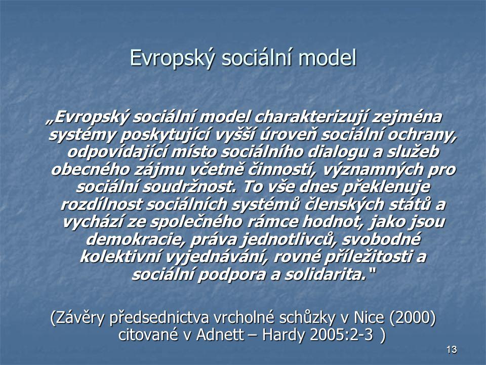 """13 Evropský sociální model """"Evropský sociální model charakterizují zejména systémy poskytující vyšší úroveň sociální ochrany, odpovídající místo sociálního dialogu a služeb obecného zájmu včetně činností, významných pro sociální soudržnost."""