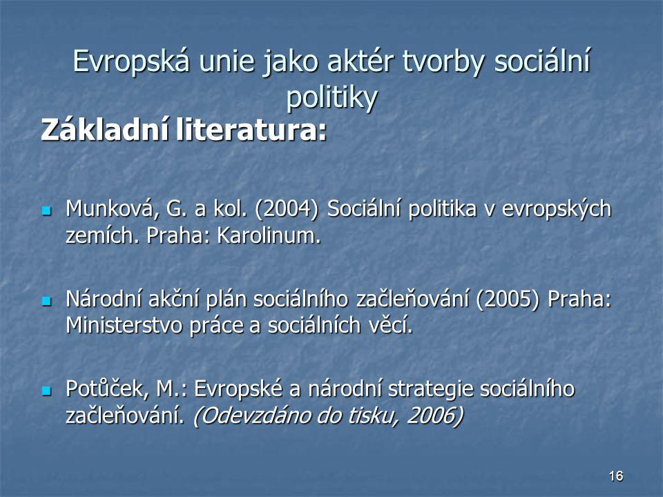 16 Evropská unie jako aktér tvorby sociální politiky Základní literatura: Munková, G.