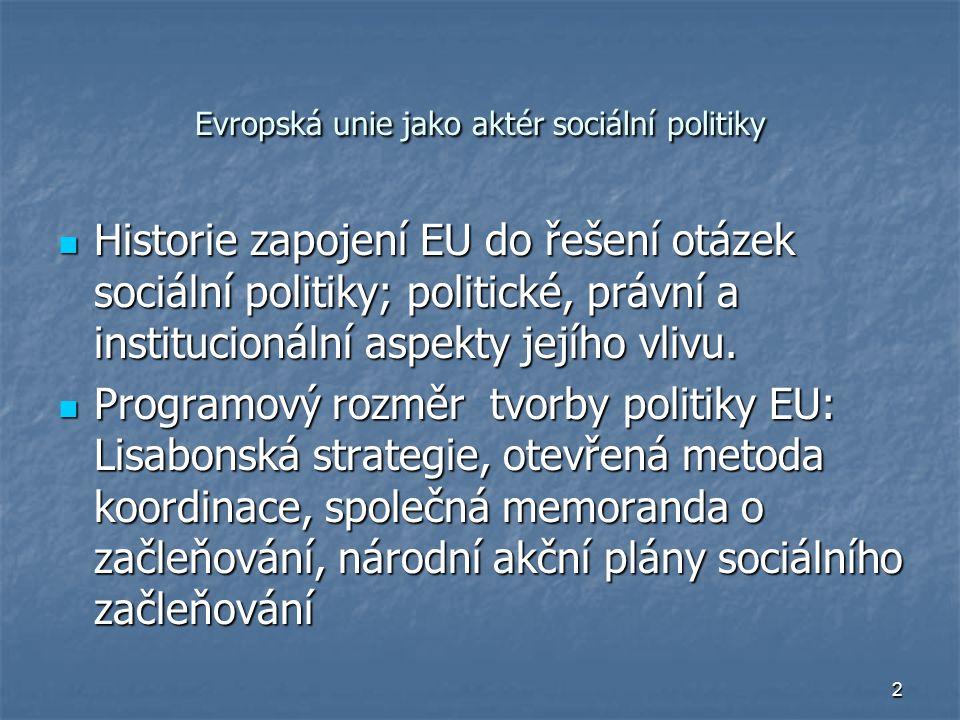2 Evropská unie jako aktér sociální politiky Historie zapojení EU do řešení otázek sociální politiky; politické, právní a institucionální aspekty jejího vlivu.