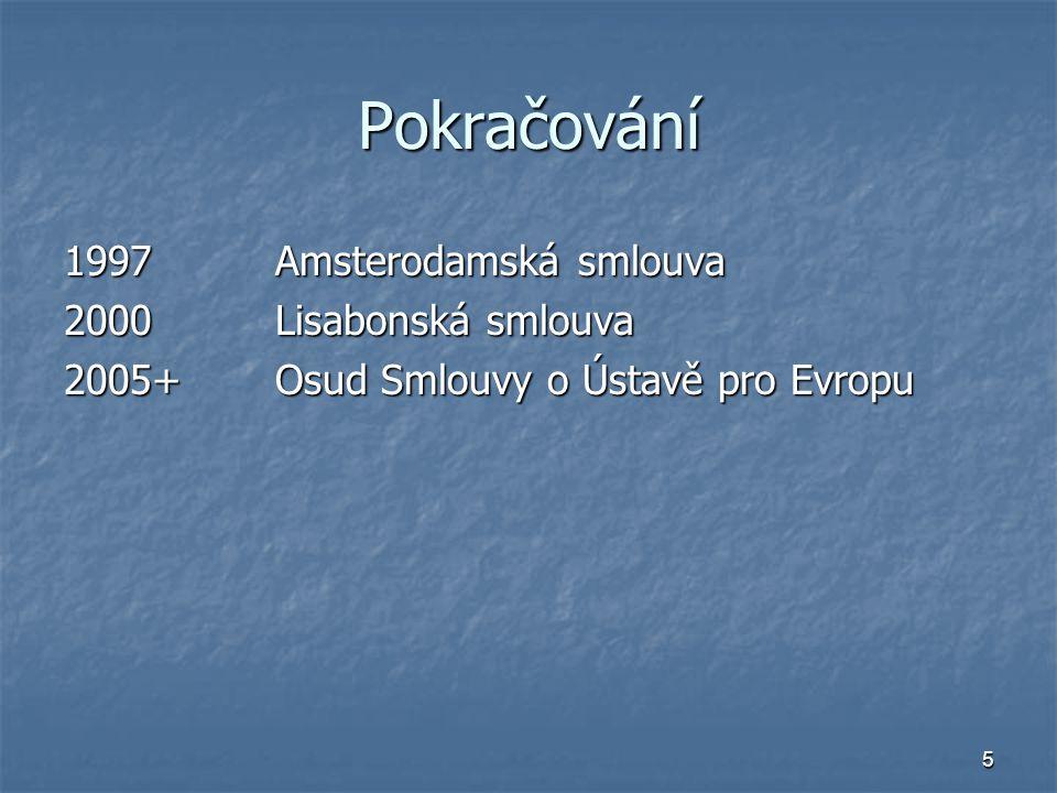 5 Pokračování 1997Amsterodamská smlouva 2000Lisabonská smlouva 2005+Osud Smlouvy o Ústavě pro Evropu