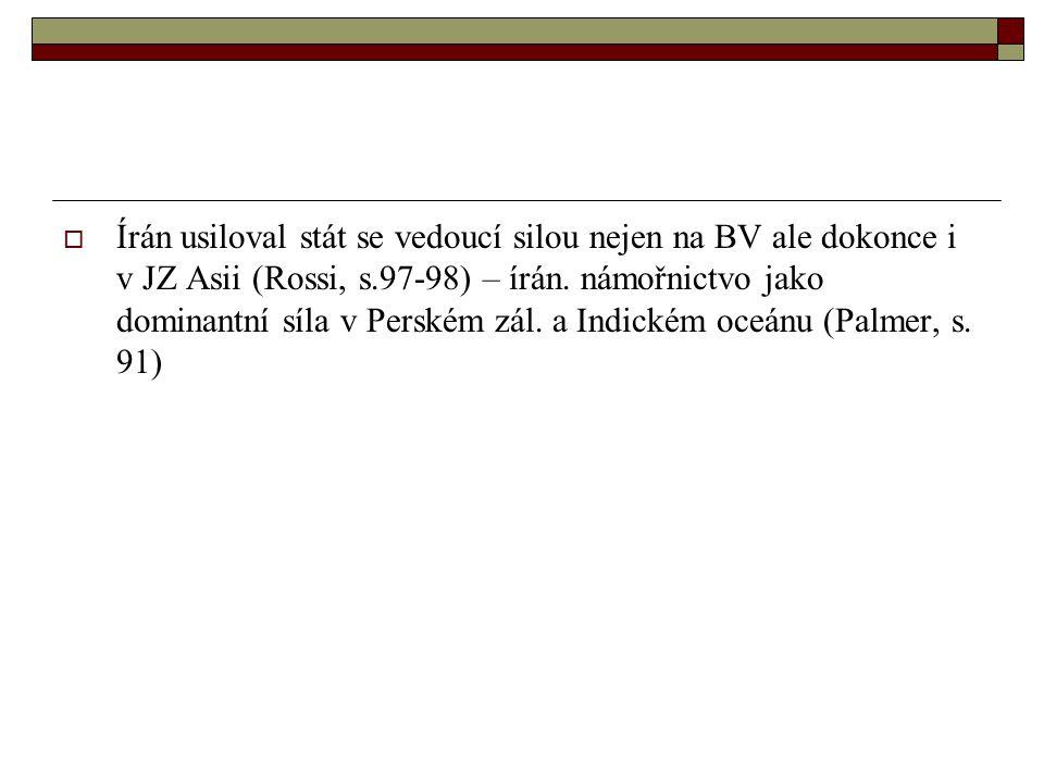  Írán usiloval stát se vedoucí silou nejen na BV ale dokonce i v JZ Asii (Rossi, s.97-98) – írán.