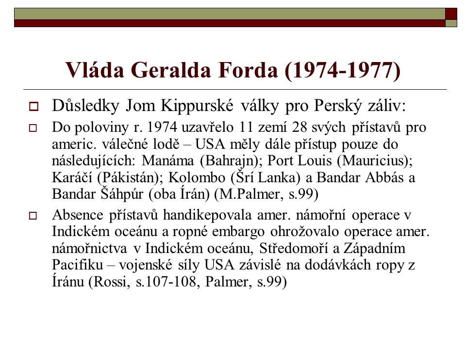 Vláda Geralda Forda (1974-1977)  Důsledky Jom Kippurské války pro Perský záliv:  Do poloviny r.