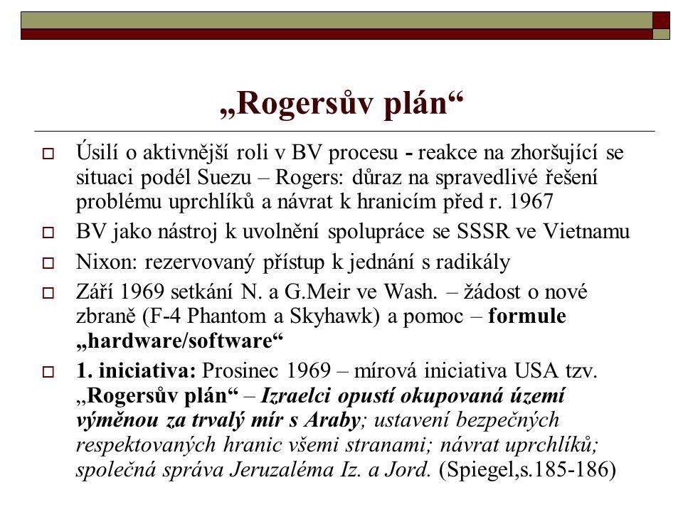"""""""Rogersův plán  Úsilí o aktivnější roli v BV procesu - reakce na zhoršující se situaci podél Suezu – Rogers: důraz na spravedlivé řešení problému uprchlíků a návrat k hranicím před r."""