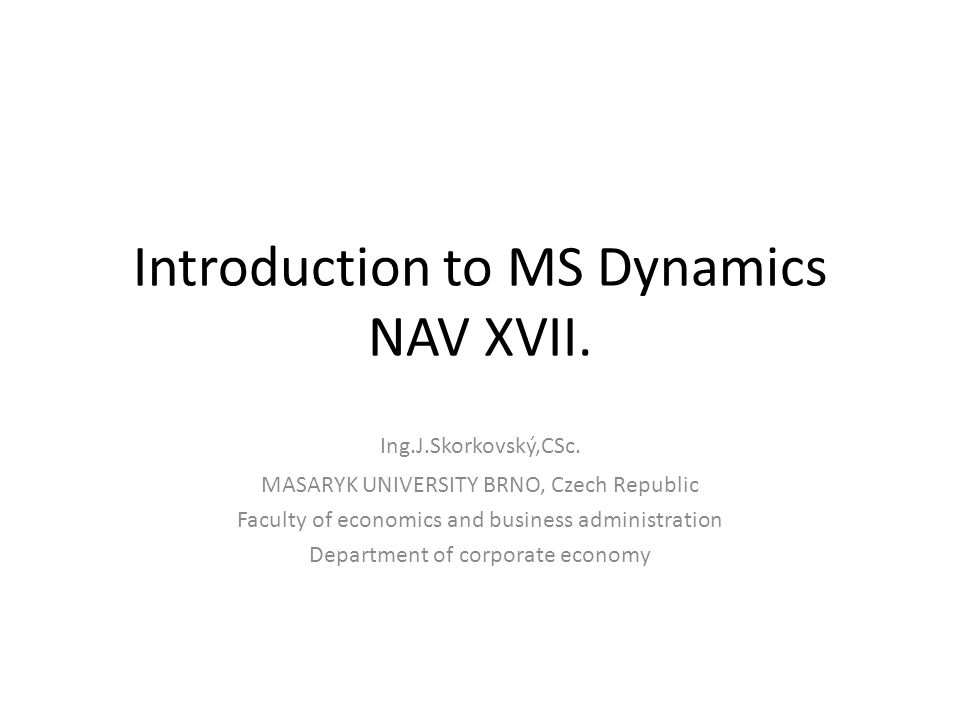 Introduction to MS Dynamics NAV XVII. Ing.J.Skorkovský,CSc.
