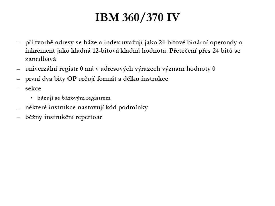 IBM 360/370 V –Operace s registry LR x LTRL x LH x LM x IC –Binární sčítání, odčítání –Binární násobení a dělení –Disjunkce, konjunkce a nonekvivalence –Binární posuvy –Přesuny –Srovnání a testování –Převody a transformace dat –Větvení programu BC –Organizace cyklu BCT –Volání podprogramu BALEX –Speciální instrukce SVCSPM –Dekadická aritmetika –Reálná aritmetika