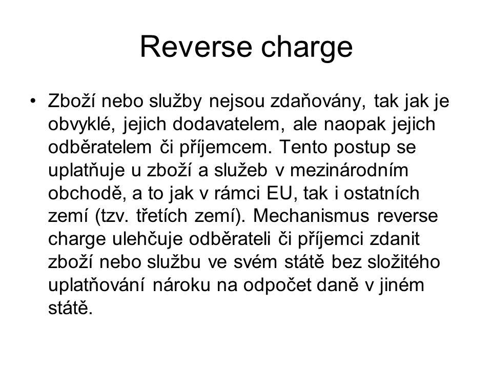 Reverse charge Zboží nebo služby nejsou zdaňovány, tak jak je obvyklé, jejich dodavatelem, ale naopak jejich odběratelem či příjemcem.