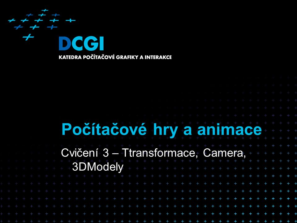 Počítačové hry a animace Cvičení 3 – Ttransformace, Camera, 3DModely