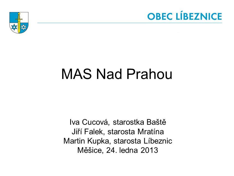 MAS Nad Prahou Iva Cucová, starostka Baště Jiří Falek, starosta Mratína Martin Kupka, starosta Líbeznic Měšice, 24. ledna 2013