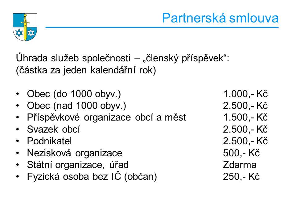 """Partnerská smlouva Úhrada služeb společnosti – """"členský příspěvek"""": (částka za jeden kalendářní rok) Obec (do 1000 obyv.) 1.000,- Kč Obec (nad 1000 ob"""