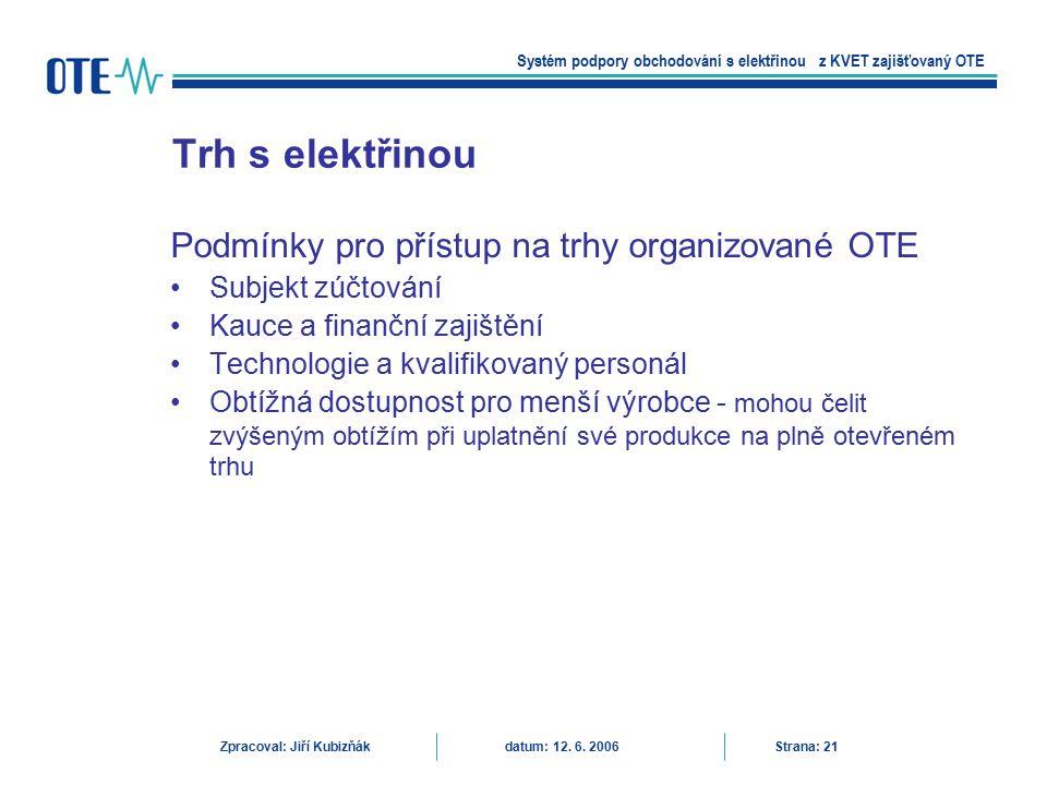 Podmínky pro přístup na trhy organizované OTE Subjekt zúčtování Kauce a finanční zajištění Technologie a kvalifikovaný personál Obtížná dostupnost pro
