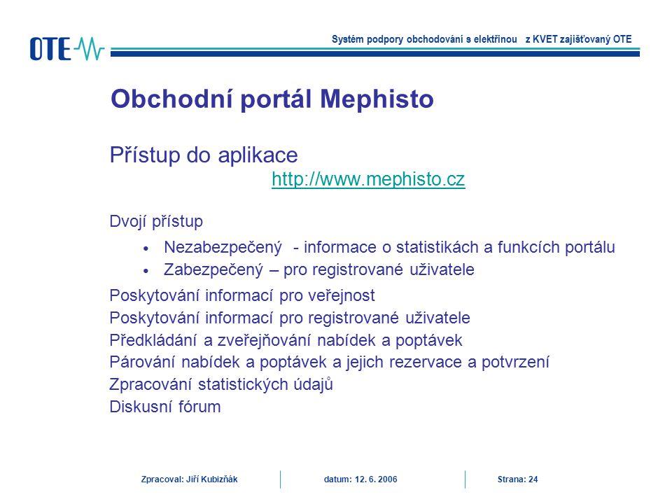 Přístup do aplikace http://www.mephisto.cz Dvojí přístup Nezabezpečený - informace o statistikách a funkcích portálu Zabezpečený – pro registrované už