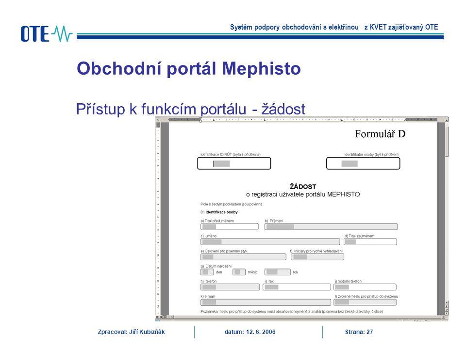 Přístup k funkcím portálu - žádost Obchodní portál Mephisto Systém podpory obchodování s elektřinou z KVET zajišťovaný OTE Zpracoval: Jiří Kubizňák da