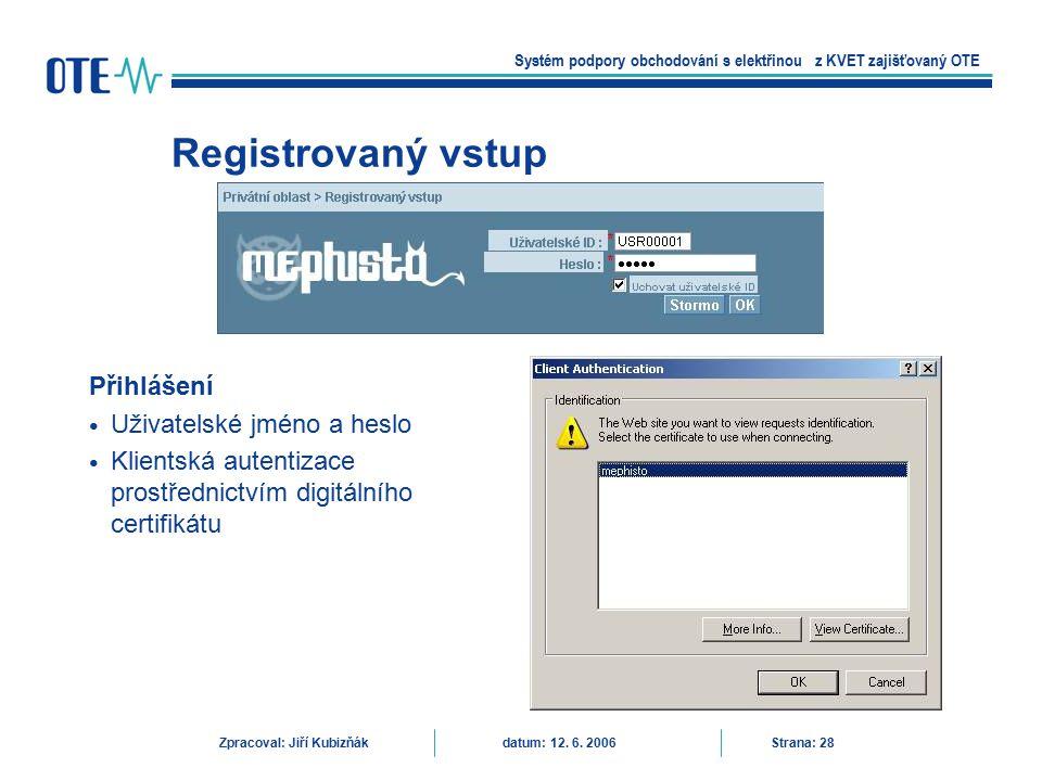 Registrovaný vstup Systém podpory obchodování s elektřinou z KVET zajišťovaný OTE Zpracoval: Jiří Kubizňák datum: 12. 6. 2006 Strana: 28 Přihlášení Už