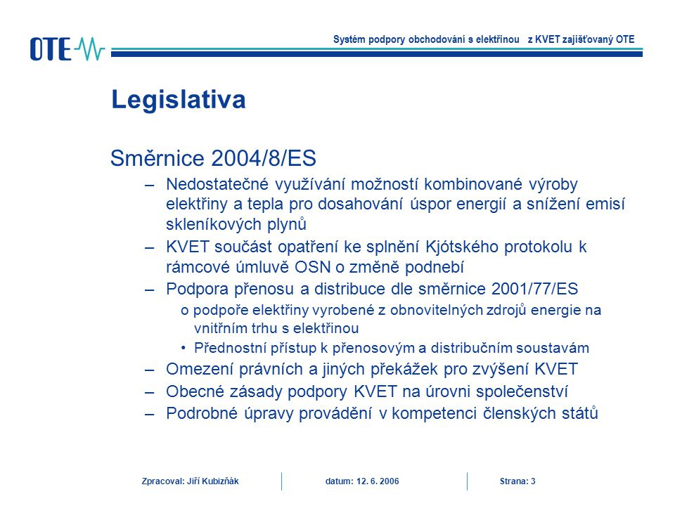 Energetický zákon 458/2000 KVET má přednostní právo na přenos a distribuci Úprava zákonem 670/2004, Ruší povinnost vykupovat elektřinu z KVET a druhotných zdrojů provozovatelem DS (vyhl.