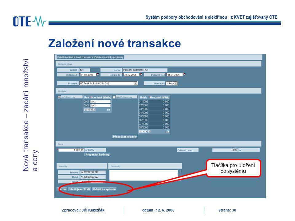 Založení nové transakce Systém podpory obchodování s elektřinou z KVET zajišťovaný OTE Zpracoval: Jiří Kubizňák datum: 12. 6. 2006 Strana: 30 Nová tra