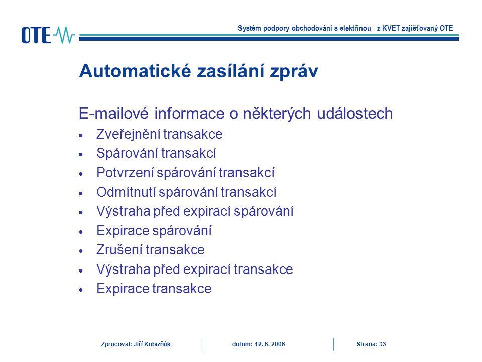 E-mailové informace o některých událostech Zveřejnění transakce Spárování transakcí Potvrzení spárování transakcí Odmítnutí spárování transakcí Výstra