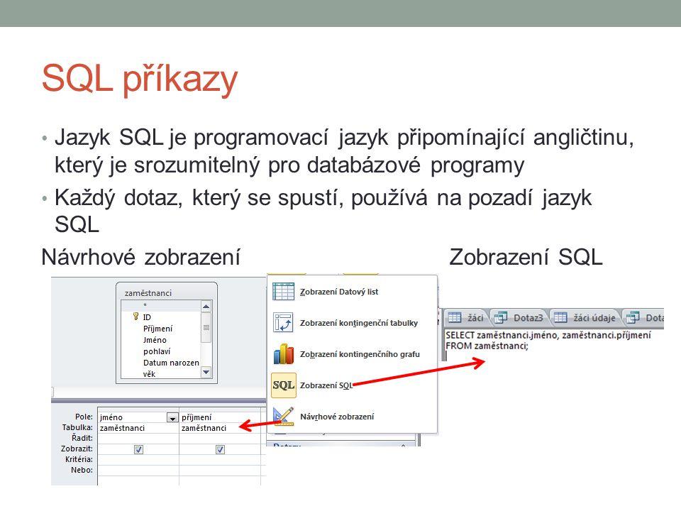 SQL příkazy Jazyk SQL je programovací jazyk připomínající angličtinu, který je srozumitelný pro databázové programy Každý dotaz, který se spustí, používá na pozadí jazyk SQL Návrhové zobrazeníZobrazení SQL