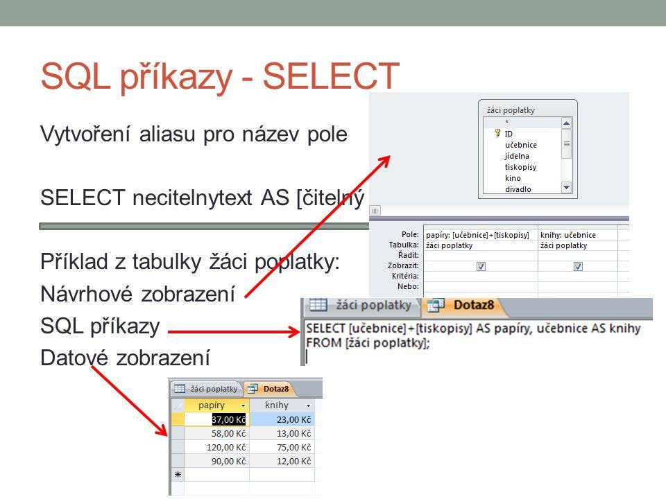 SQL příkazy - SELECT Vytvoření aliasu pro název pole SELECT necitelnytext AS [čitelný text] Příklad z tabulky žáci poplatky: Návrhové zobrazení SQL příkazy Datové zobrazení