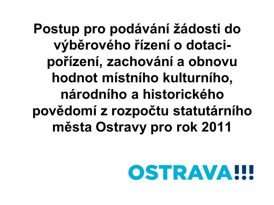 Postup pro podávání žádosti do výběrového řízení o dotaci- pořízení, zachování a obnovu hodnot místního kulturního, národního a historického povědomí z rozpočtu statutárního města Ostravy pro rok 2011