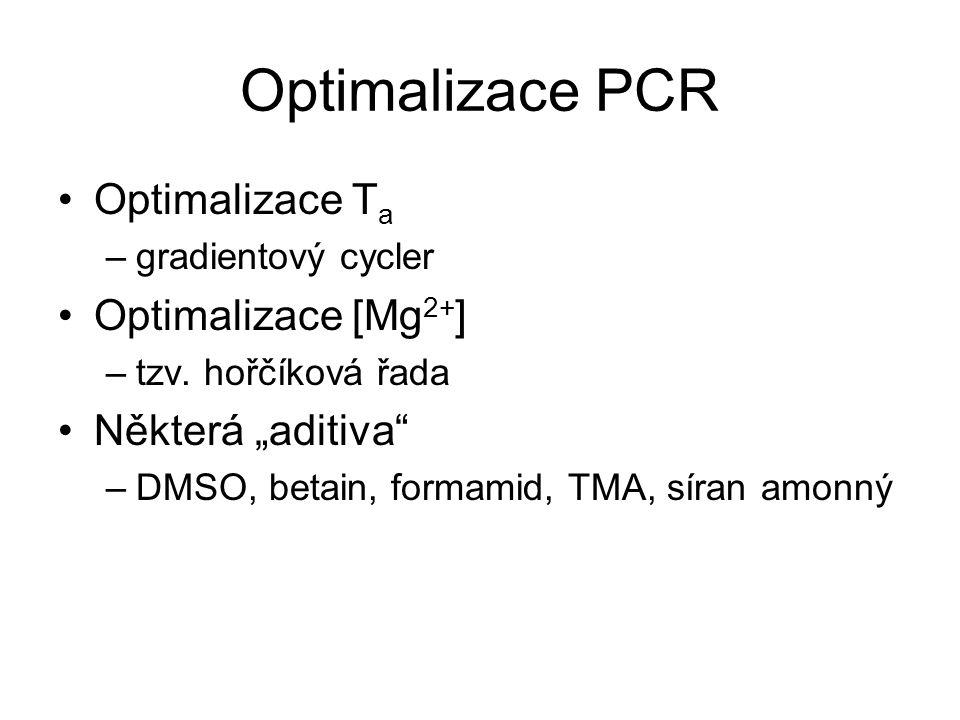 """Optimalizace PCR Optimalizace T a –gradientový cycler Optimalizace [Mg 2+ ] –tzv. hořčíková řada Některá """"aditiva"""" –DMSO, betain, formamid, TMA, síran"""