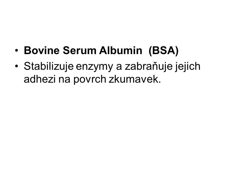 Bovine Serum Albumin (BSA) Stabilizuje enzymy a zabraňuje jejich adhezi na povrch zkumavek.