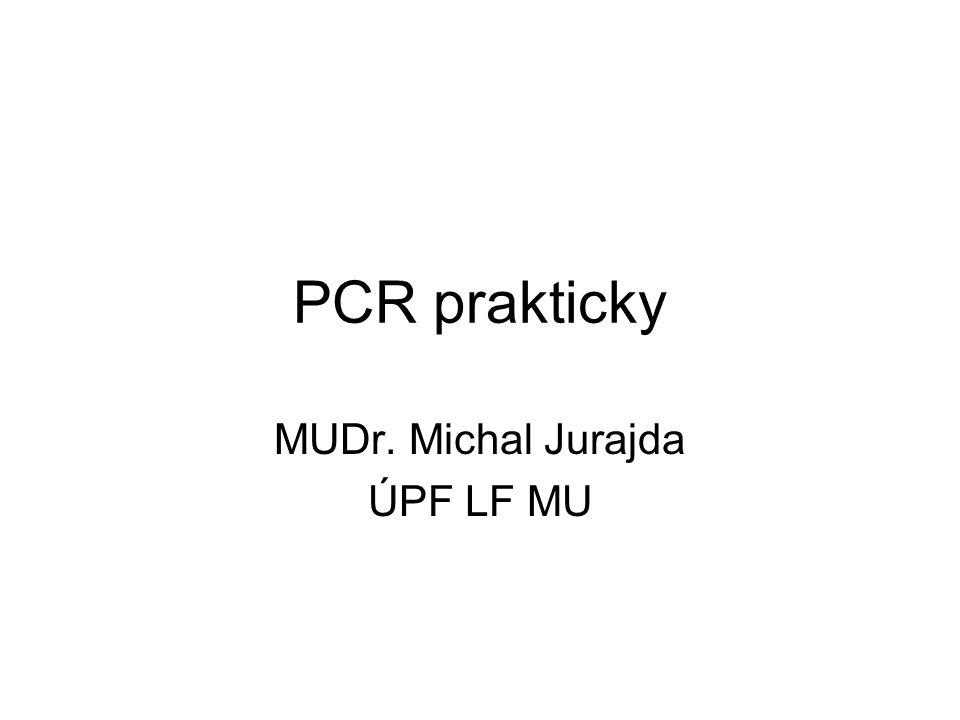 PCR prakticky MUDr. Michal Jurajda ÚPF LF MU